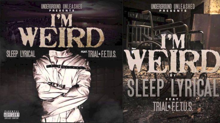 Sleep Lyrical - I'm Weird (Feat. Trial and F.E.T.U.S)
