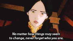 ''No matter how things may seem to change, never forget who you are.'' Ursa to her son Prince Zuko.