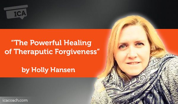 Research Paper: The Powerful Healing of Theraputic Forgiveness  Research Paper By Holly Hansen (Empowerment and Transformation Coach, UNITED STATES)