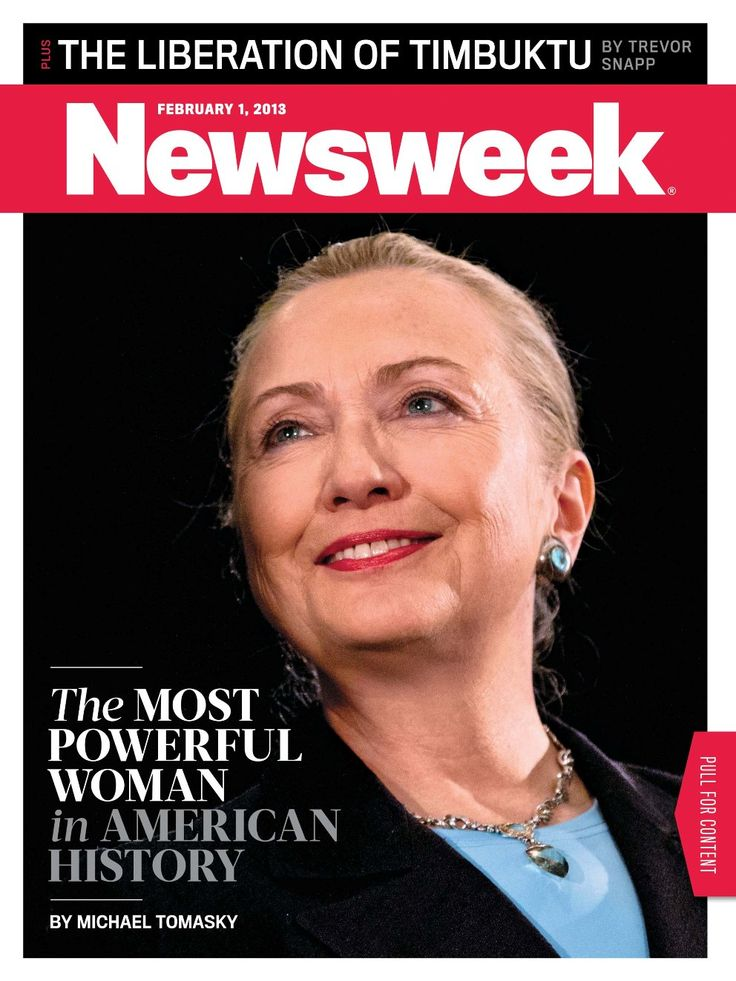 THE MOST POWERFUL WOMAN IN AMERICAN HISTORY.  ~ Newsweek; February 1, 2013