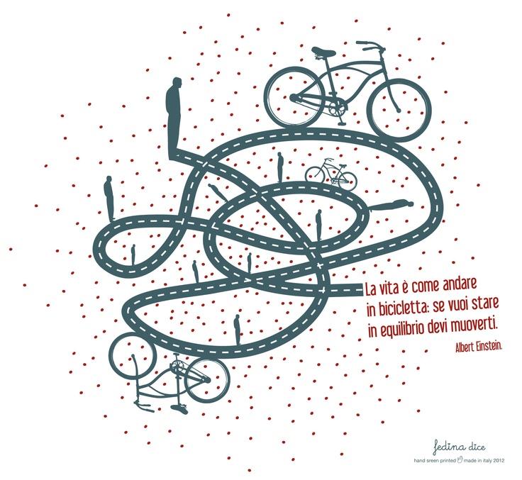 La vita è come andare in bicicletta: se vuoi stare in equilibrio devi muoverti.  Albert Einstein illustrazione: fedina dice http://fedinadice.blogspot.it