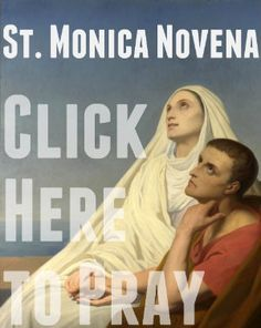 Saint Monica Novena | Start August 18th 2013 to end on the eve of Saint Monica's feast day.