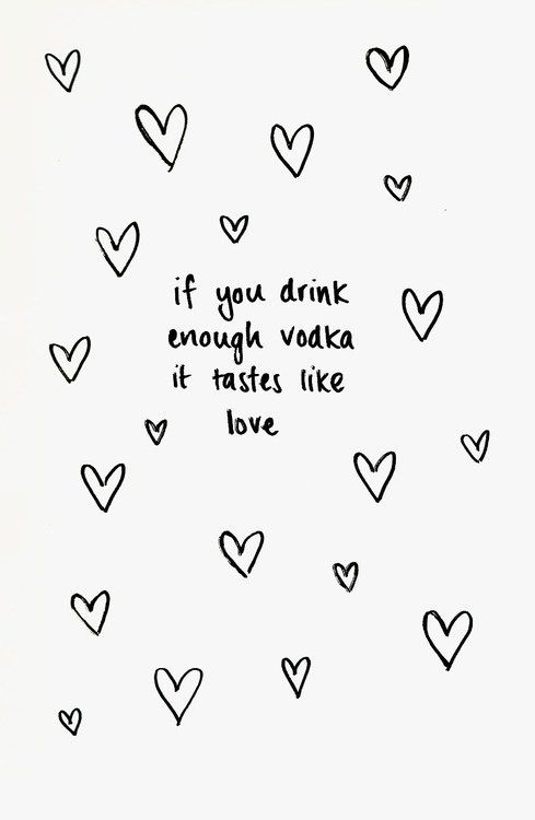If you drink enough vodka it tastes like love... Ah, what a silly Valentine laugh of a quote!