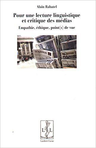 Pour un lecture linguistique et critique des médias : Empathie, éthique, point(s) de vue - Alain Rabatel