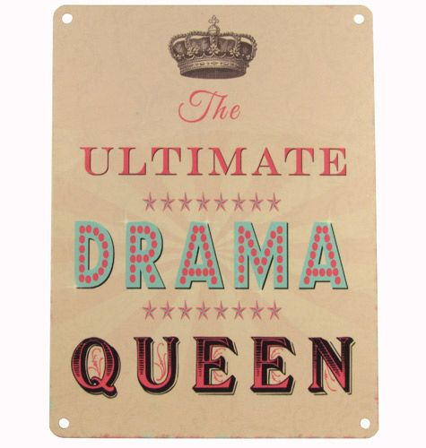 The ultimate drama queen.  #sign #saying