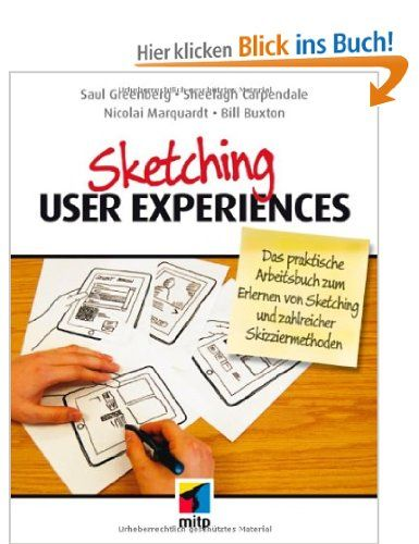 Sketching User Experiences: Das praktische Arbeitsbuch zum Erlernen von Sketching und zahlreicher Skizziermethoden mitp Business: Amazon.de: Bill Buxton, Saul Greenberg, Sheelagh Carpendale, Nicolai Marquardt: Bücher