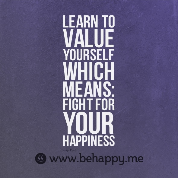 Value yourself.. fight for your happiness