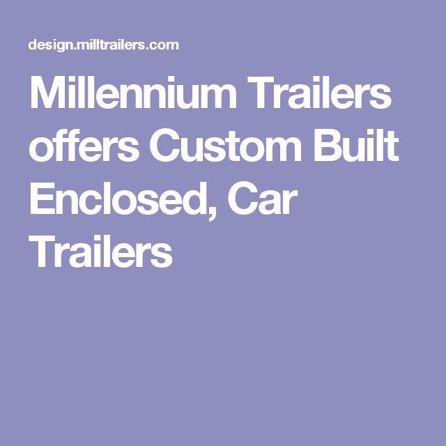Millennium Trailers offers Custom Built Enclosed, Car Trailers