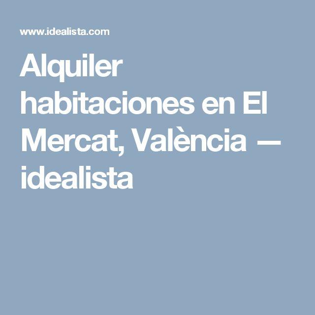 Alquiler habitaciones en El Mercat, València — idealista