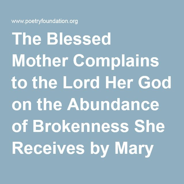 The Blessed Mother Complains to the Lord Her God on the Abundance of Brokenness She Receives by Mary Karr : Poetry Magazine
