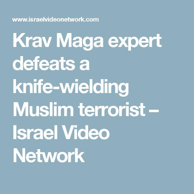 Krav Maga expert defeats a knife-wielding Muslim terrorist – Israel Video Network
