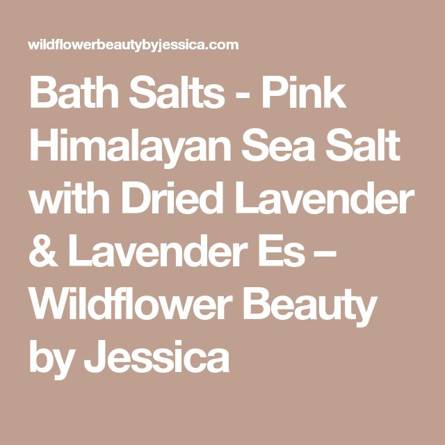 Bath Salts - Pink Himalayan Sea Salt with Dried Lavender & Lavender Es – Wildflower Beauty by Jessica
