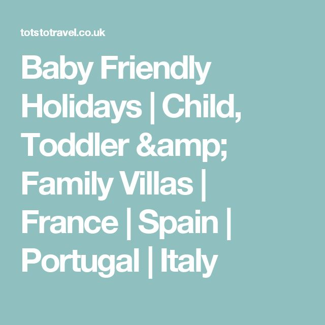 Baby Friendly Holidays | Child, Toddler & Family Villas | France | Spain | Portugal | Italy