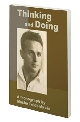 """Thinking and Doing, A Monograph by Moshe Feldenkrais. """"For many years, autosuggestion was a reference point for Moshe Feldenkrais..."""""""