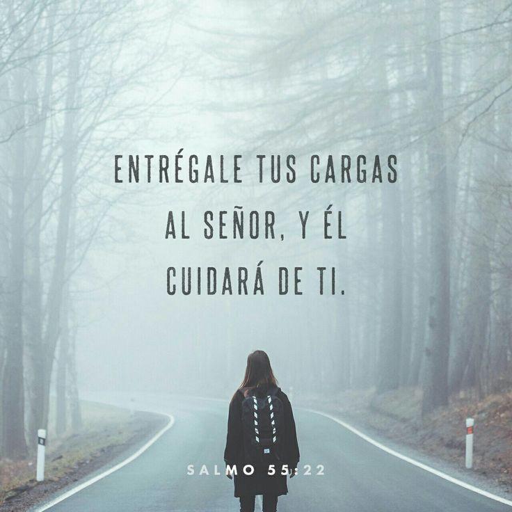 Entrégale tus cargas al S eñor , y él cuidará de ti; no permitirá que los justos tropiecen y caigan. Salmos 55:22