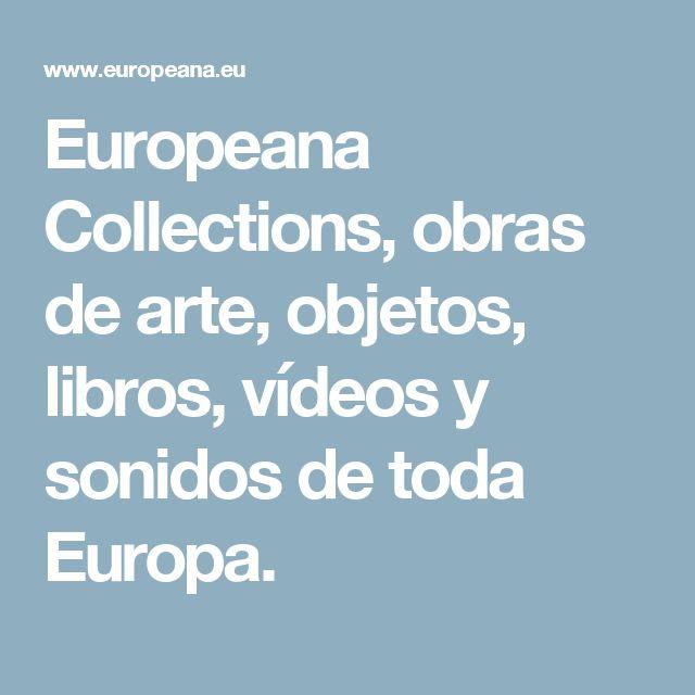 Europeana Collections, obras de arte, objetos, libros, vídeos y sonidos de toda Europa.