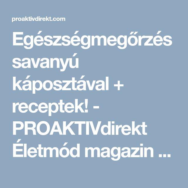 Egészségmegőrzés savanyú káposztával + receptek! - PROAKTIVdirekt Életmód magazin és hírek