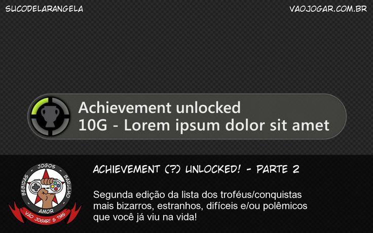 Achievement (?) Unlocked! - Parte 2 - Segunda edição da lista dos troféus/conquistas mais bizarros, estranhos, difíceis e/ou polêmicos que você já viu na vida! #VaoJogar #PapoLivre #VideoGame #VideoGames #Jogos #Games #Achievement