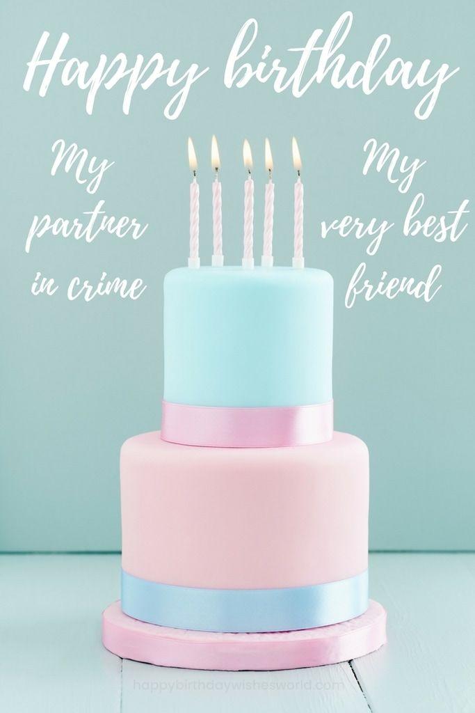 150 Ways To Say Happy Birthday Best Friend Funny And Heartwarming Happy Birthday Best Friend Birthdays Be With Images Happy Birthday Best Friend Happy Birthday Friend