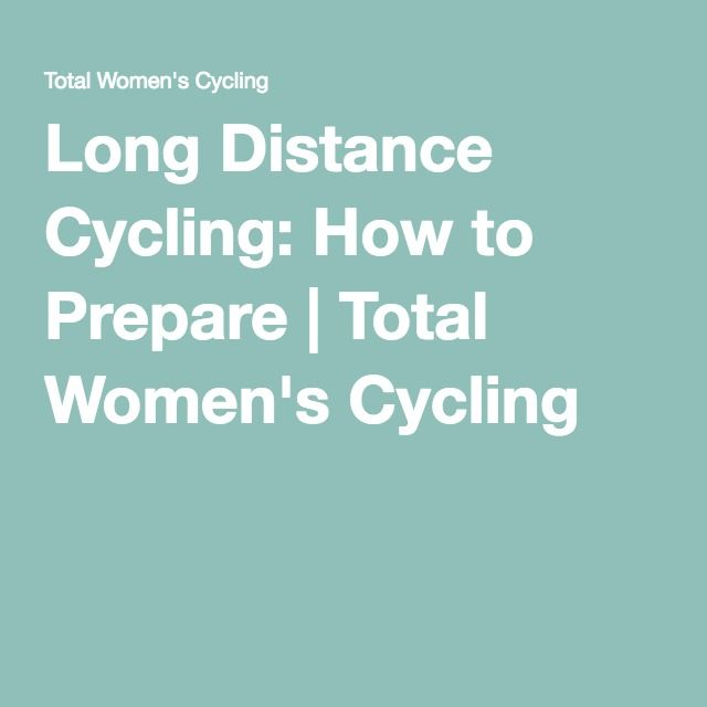 Long Distance Cycling: How to Prepare | Total Women's Cycling