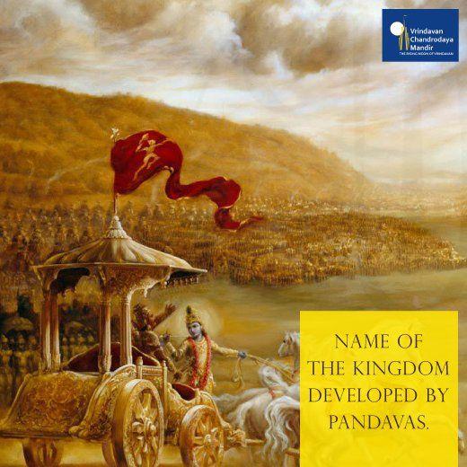 Name of the Kingdom developed by Pandavas.  a) Hastinapur b) Dwarika c) Indraprastha d) Avanti