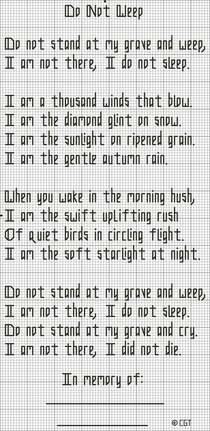 Free Do Not Weep Quote  Love this  I want this on my memorial card  Since I did much cross stitch  I want it printed in the cross stitch pattern