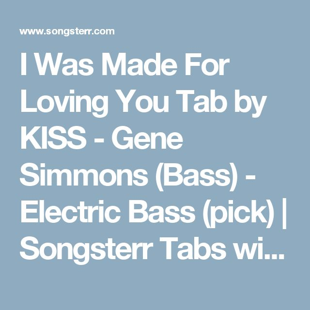 I Was Made For Loving You Tab by KISS - Gene Simmons (Bass) - Electric Bass (pick) | Songsterr Tabs with Rhythm
