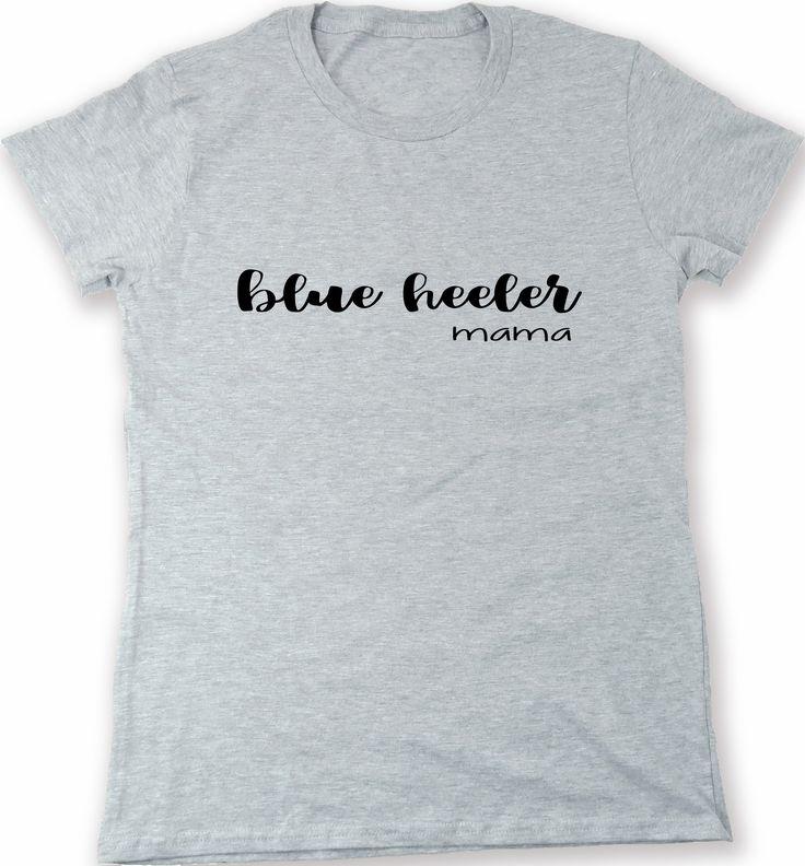 Blue Heeler Mama - dog mom owner t-shirt