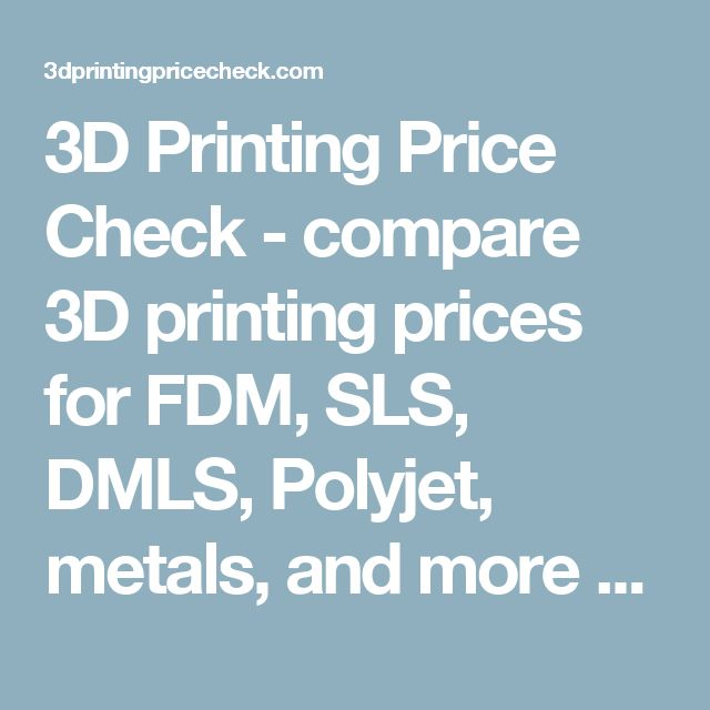 3D Printing Price Check - compare 3D printing prices for FDM, SLS, DMLS, Polyjet, metals, and more from eight vendors (and counting)