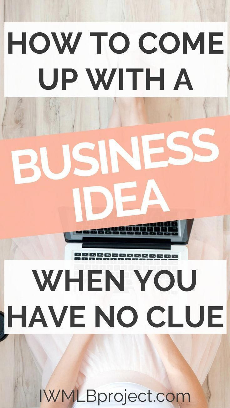 how to come up with a business idea when you have no clue