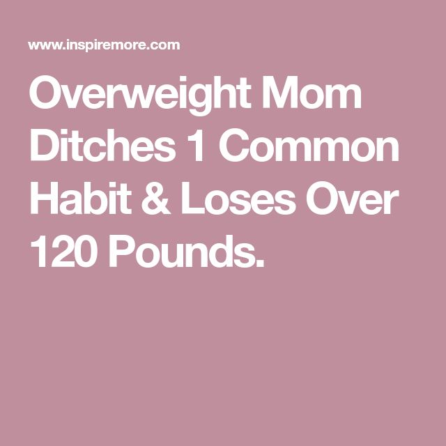 Overweight Mom Ditches 1 Common Habit & Loses Over 120 Pounds.