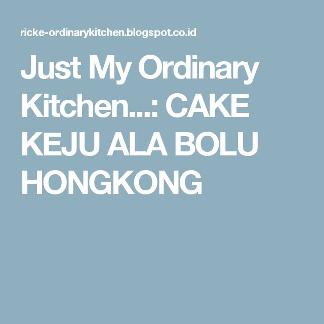 Just My Ordinary Kitchen...: CAKE KEJU ALA BOLU HONGKONG