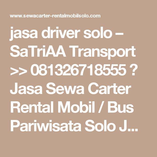 jasa driver solo – SaTriAA Transport >> 081326718555 》 Jasa Sewa Carter Rental Mobil / Bus Pariwisata Solo Jogja