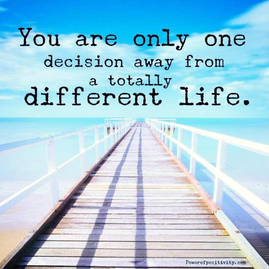 You are only one decision away from a totally different life - Quote.