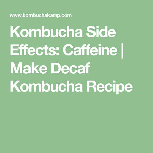 Kombucha Side Effects: Caffeine | Make Decaf Kombucha Recipe