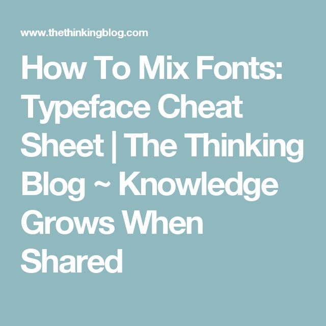 How To Mix Fonts: Typeface Cheat Sheet | The Thinking Blog ~ Knowledge Grows When Shared