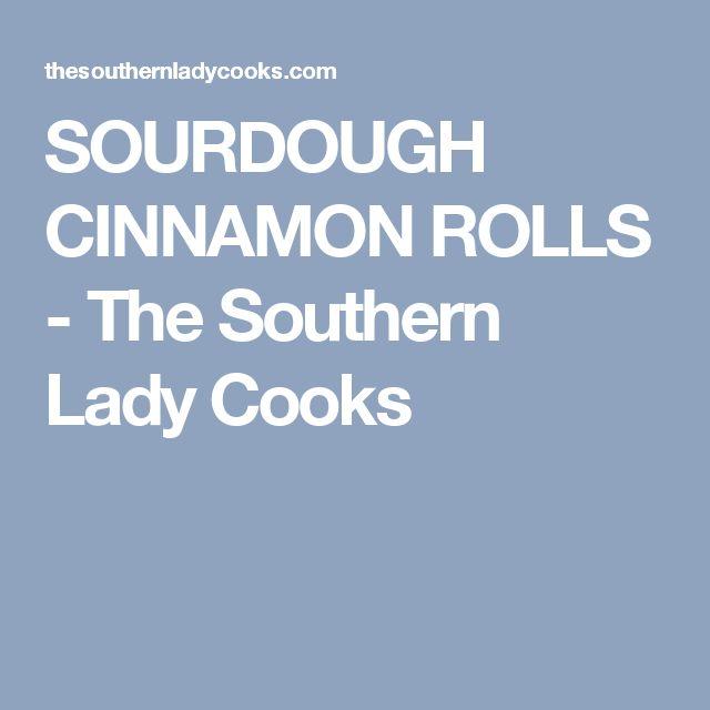 SOURDOUGH CINNAMON ROLLS - The Southern Lady Cooks