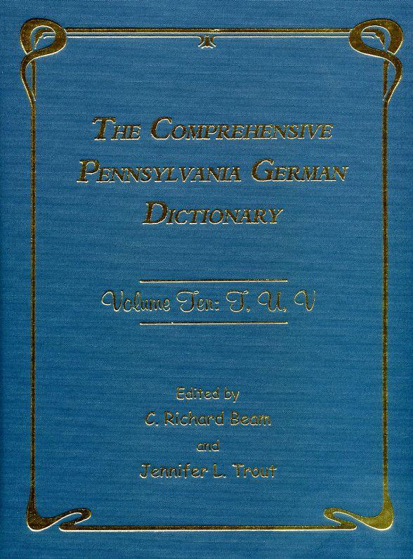 The Comprehensive Pennsylvania German Dictionary, Vol. Ten: T, U, V