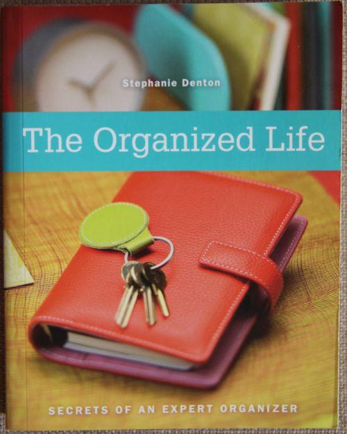 The Organized Life: Secrets of an Expert Organizer by Stephanie Denton