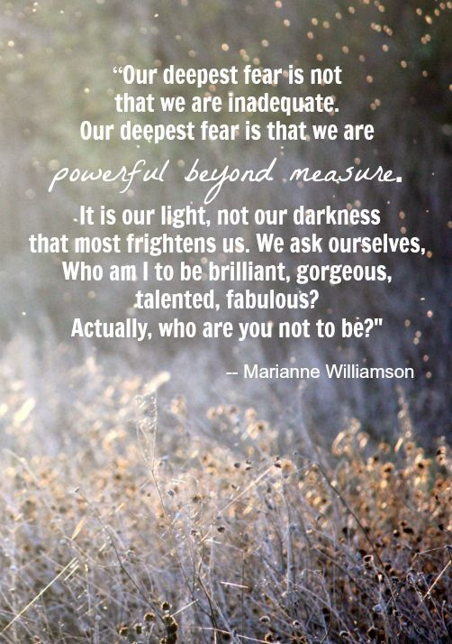 our deepest fear is not that we are inadequate ...