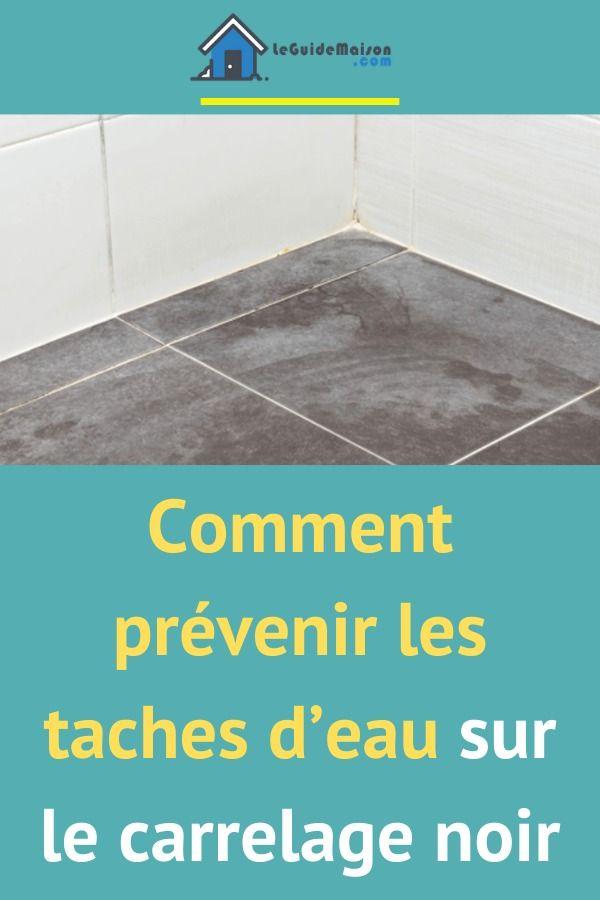 Comment Prevenir Les Taches D Eau Sur Le Carrelage Noir En 2020 Carrelage Noir Tache Eau