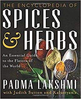 The Encyclopedia of Spices and Herbs: An Essential Guide to the Flavors of the World: Amazon.co.uk: Padma Lakshmi: 9780062375230: Books