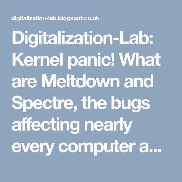 Digitalization-Lab: Kernel panic! What are Meltdown and Spectre, the bugs affecting nearly every computer and device?