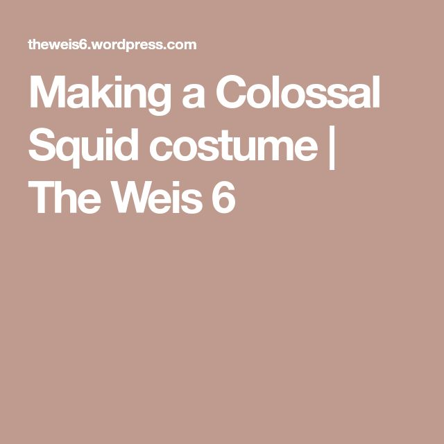 Making a Colossal Squid costume   The Weis 6