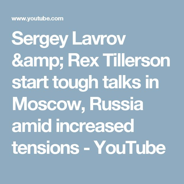 Sergey Lavrov & Rex Tillerson start tough talks in Moscow, Russia amid increased tensions - YouTube