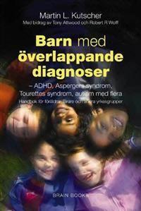 Barn med överlappande diagnoser : ADHD, inlärningssvårigheter, Asperger, Tourette, bipolär sjukdom med flera