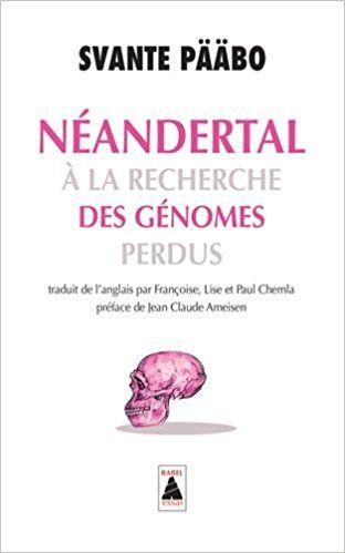 Néandertal : A la recherche des génomes perdus - Svante Pääbo, Jean-Claude Ameisen, Françoise Chemla, Lise Chemla, Paul Chemla