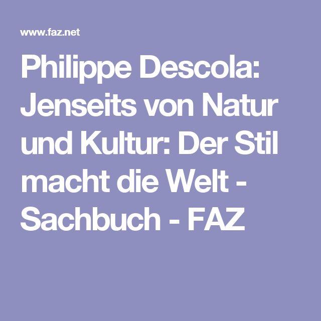 Philippe Descola: Jenseits von Natur und Kultur: Der Stil macht die Welt - Sachbuch - FAZ