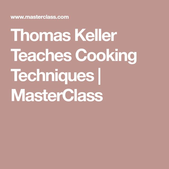 Thomas Keller Teaches Cooking Techniques | MasterClass