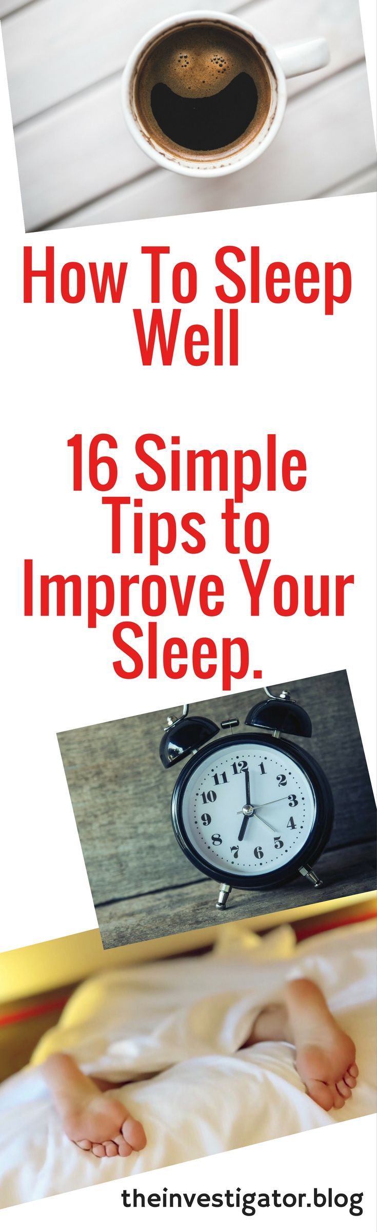 How To Sleep Well  – 16 Simple Tips to Improve Your Sleep. http://theinvestigator.blog/2018/01/05/how-to-sleep-well-16-simple-tips-to-improve-your-sleep/  Did you know that sleeping well directly affects your mental and physical health?   The lack of sleep can take a severe toll on your energy, productivity, emotional balance, and even your weight.   So here they are  -  16 simple tips for making the sleep of your dreams a nightly reality - leaving you feeling mentally sharp, emotionally…